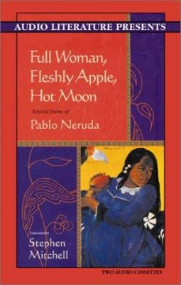 Full Woman, Fleshly Apple, Hot Moon: Selected Poems of Pablo Neruda 9781574534160