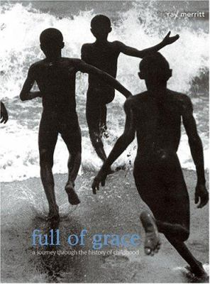Full of Grace: A Journey Through the History of Childhood 9781576873298