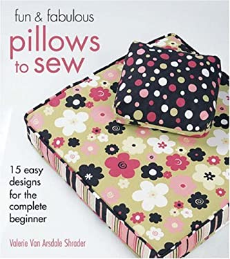 Fun & Fabulous Pillows to Sew: 15 Easy Designs for the Complete Beginner 9781579908027