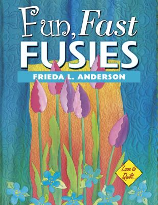 Fun, Fast Fusies: Love to Quilt 9781574328882