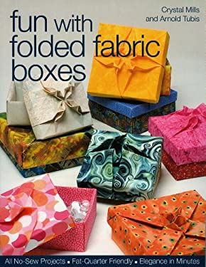Fun with Folded Fabric Boxes: All No-Sew Projects, Fat-Quarter Friendly, Elegance in Minutes 9781571203991