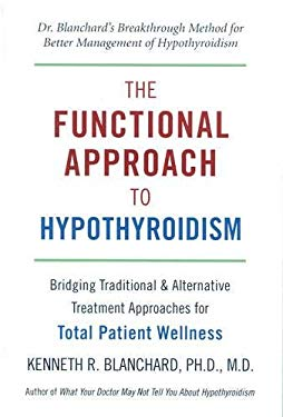 Functional Approach to Hypothyroidism: Bridging Traditional and Alternative Treatment Approaches for Total Patient Wellness 9781578263875