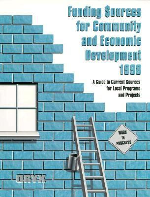 Funding Sources for Community and Economic Development 1998: A Guide to Current Sources for Local Programs and Projects 9781573560863