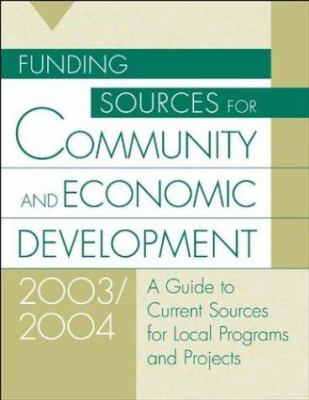 Funding Sources for Community and Economic Development 2003/2004: A Guide to Current Sources for Local Programs and Projects 9th Edition 9781573565936
