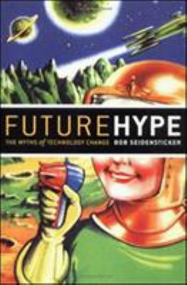 Future Hype: The Myths of Technology Change 9781576753705