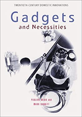 Gadgets and Necessities: An Encyclopedia of Household Innovations 9781576070819