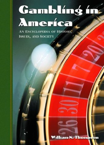 Gambling in America: An Encyclopedia of History, Issues, and Society 9781576071595