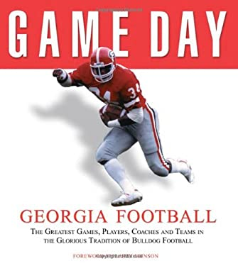 Game Day: Georgia Football: The Greatest Games, Players, Coaches, and Teams in the Glorious Tradition of Bulldog Football 9781572437616