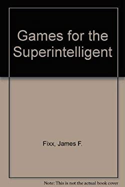Games for the Superintelligent: Games for the Superintelligent and More Games for the Superintelligent 9781578660223