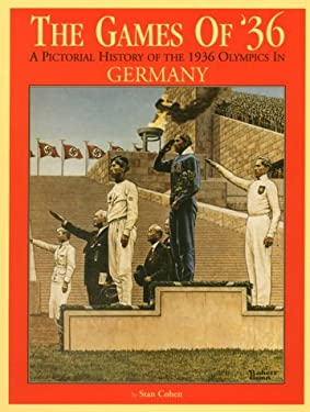 Games of '36: A Pictorial History of the 1936 Olympics in Germany 9781575100098