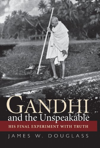 Gandhi and the Unspeakable: His Final Experiment with Truth 9781570759635