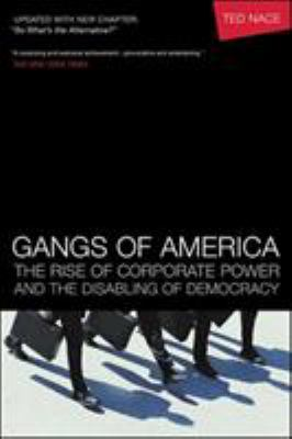 Gangs of America: The Rise of Corporate Power and the Disabling of Democracy 9781576753194