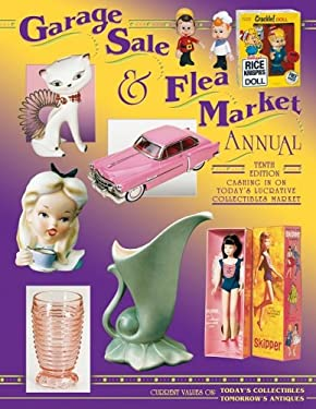 Garage Sale & Flea Market Annual: Cashing in on Today's Lucrative Collectibles Market. Current Values on Today's Collectibles, Tomorrow's Antiques 9781574322781