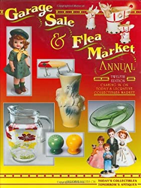 Garage Sale & Flea Market Annual: Cashing in on Today's Lucrative Collectibles Market 9781574323863