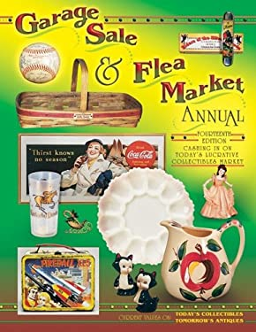 Garage Sale & Flea Market Annual: Cashing in on Today's Lucrative Collectibles Market 9781574324945