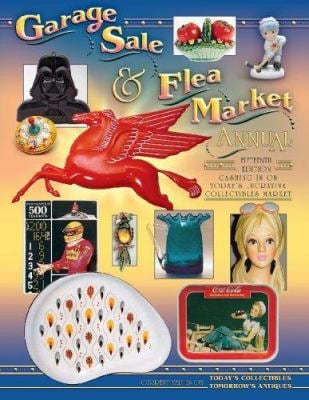 Garage Sale & Flea Market Annual: Cashing in on Today's Lucrative Collectibles Market 9781574325362