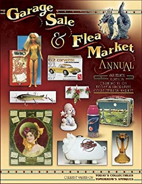 Garage Sale & Flea Market Annual: Cashing in on Today's Lucrative Collectibles Market 9781574325843
