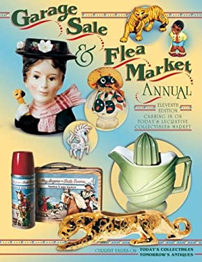 Garage Sale & Flea Market Annual: Cashing in on Today's Lucrative Collectibles Market 9781574323221