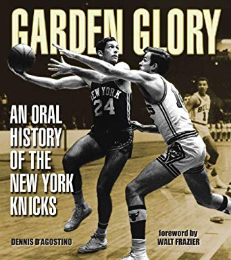 Garden Glory: The Oral History of the New York Knicks 9781572437654