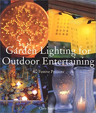 Garden Lighting for Outdoor Entertaining: 40 Festive Projects 9781579903190