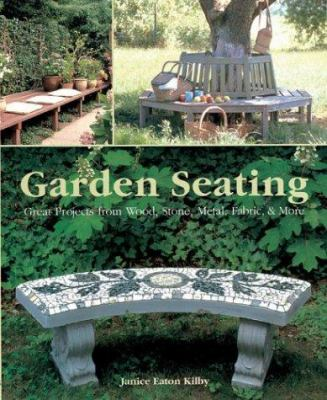 Garden Seating: Great Projects from Wood, Stone, Metal, Fabric & More 9781579903152