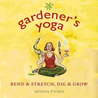 Gardener's Yoga: Bend & Stretch, Dig & Grow 9781570614668
