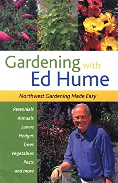 Gardening with Ed Hume Gardening with Ed Hume: Northwest Gardening Made Easy Northwest Gardening Made Easy 9781570613289
