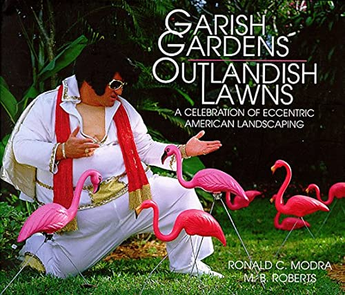 Garish Gardens Outlandish Lawns: A Celebration of Eccentric American Landscaping 9781572231405