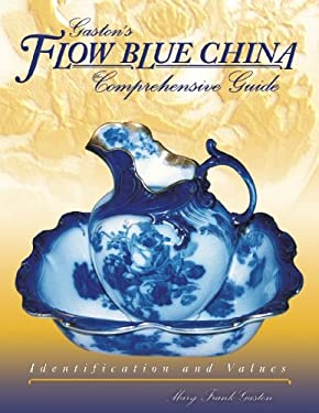 Gaslon's Flow Blue China Comprehensive Guide: Identification and Values 9781574324389