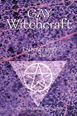 Gay Witchcraft: Empowering the Tribe 9781578632817