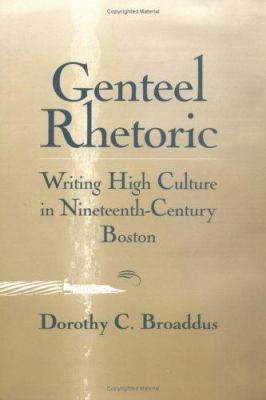 Genteel Rhetoric: Writing High Culture in 19th Century Boston 9781570032448