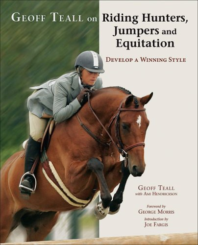 Geoff Teall on Riding Hunters, Jumpers and Equitation: Develop a Winning Style 9781570763441