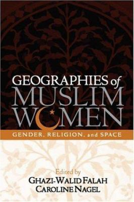Geographies of Muslim Women: Gender, Religion, and Space 9781572301344