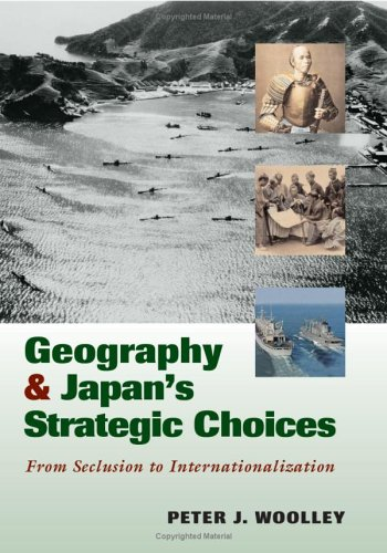 Geography and Japan's Strategic Choices: From Seclusion to Internationalization 9781574886689
