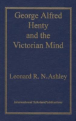 George Alfred Henty and the Victorian Mind 9781573092708