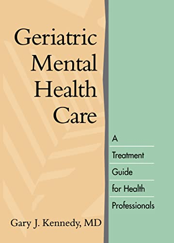 Geriatric Mental Health Care: A Treatment Guide for Health Professionals 9781572305922