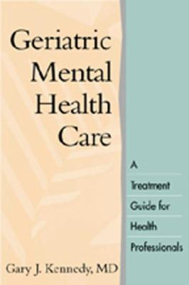 Geriatric Mental Health Care: A Treatment Guide for Health Professionals 9781572307452