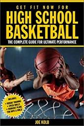 Get Fit Now for High School Basketball: The Complete Guide for Ultimate Performance 7120280