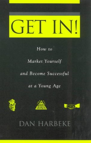 Get In! How to Market Yourself and Become Successful at a Young Age 9781578860319