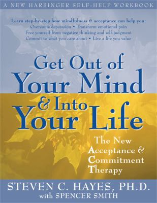 Get Out of Your Mind & Into Your Life: The New Acceptance & Commitment Therapy 9781572244252