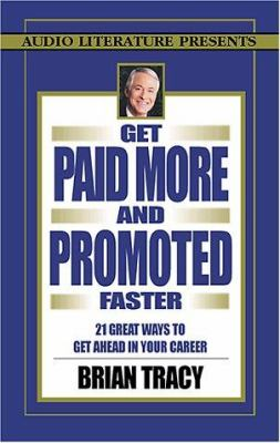 Get Paid More and Promoted Faster: 21 Ways to Get Ahead in Your Career 9781574534405