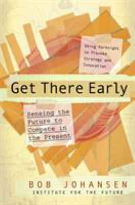 Get There Early: Sensing the Future to Compete in the Present 9781576754405