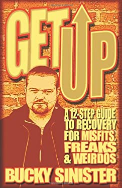 Get Up: A 12-Step Guide to Recovery for Misfits, Freaks, and Weirdos 9781573243667