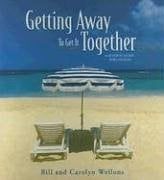 Getting Away to Get It Together: A Getaway Guide for Couples 9781572297166