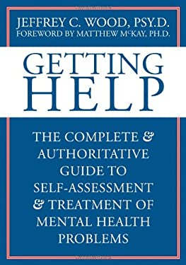 Getting Help: The Complete & Authoritative Guide to Self-Assessment and Treatment of Mental Health Problems 9781572244757