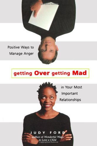 Getting Over Getting Mad: Positive Ways to Manage Anger in Your Most Important Relationships 9781573245555