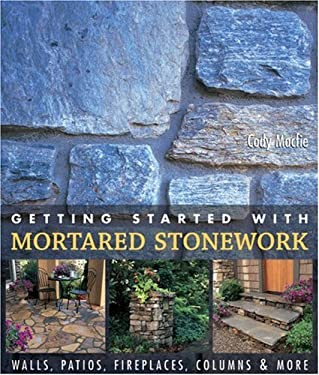 Getting Started with Mortared Stonework: Walls, Patios, Fireplaces, Columns & More 9781579906658