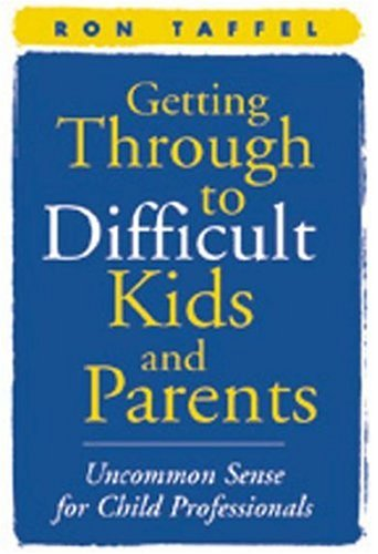 Getting Through to Difficult Kids and Parents: Uncommon Sense for Child Professionals 9781572304758