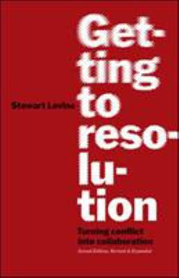 Getting to Resolution: Turning Conflict Into Collaboration 9781576757710