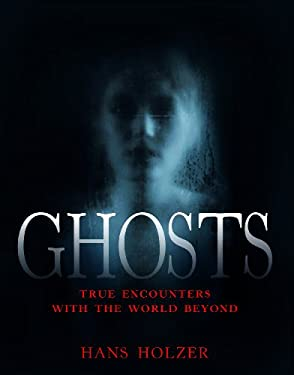Ghosts: True Encounters with World Beyond 9781579124014